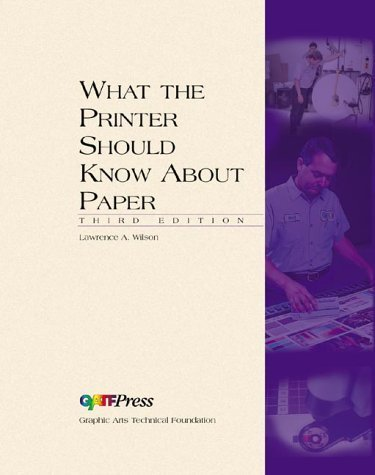 What the Printer Should Know about Paper ,by Wilson, Lawrence A. ( 1997 ) Hardcover