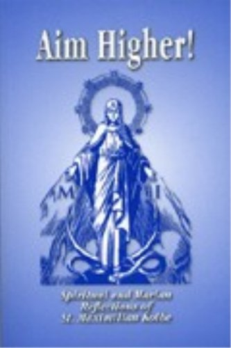 Aim higher!: Spiritual and Marian reflections of St. Maximilian Kolbe