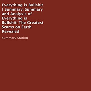 Summary and Analysis of Everything Is Bullshit: The Greatest Scams on Earth Revealed Audiobook