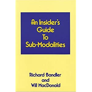 An Insiders Guide to Sub Modalities - Richard Bandler