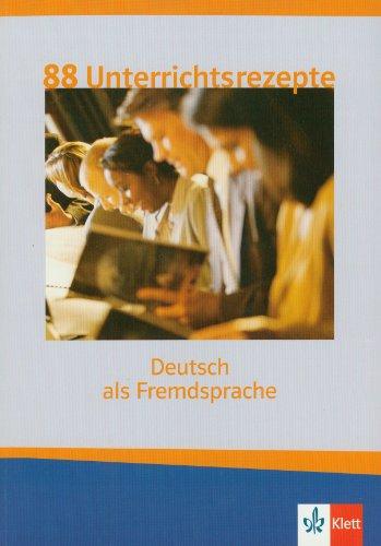 Achtundachtzig Unterrichtsrezepte Deutsch als Fremdsprache: Eine Sammlung interaktiver Unterrichtsideen