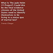 What Is the Jade Helm 15 Project?: Could This Be the Final Evidence Citizens of the United States Need to Identify Themselves to Be Living in a Status Quo of Martial Law? (       UNABRIDGED) by Trevor Clinger Narrated by Doron Alon
