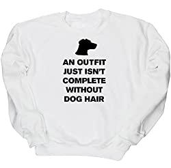 HippoWarehouse AN OUTFIT JUST ISN'T COMPLETE WITHOUT DOG HAIR unisex jumper sweatshirt pullover