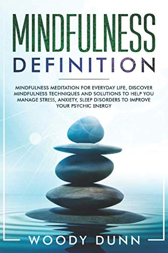 Mindfulness Definition Mindfulness Meditation for Everyday Life, Discover Mindfulness Techniques and Solutions to Help You Manage Strеѕѕ, Anxiety, Sleep Disorders to Improve Your Psychic Energy [Dunn, Woody] (Tapa Blanda)