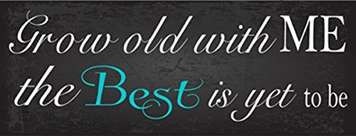 Grow Old With Me, The Best is Yet to Come Metal Sign, Wedding, Love, Anniversary, Gift
