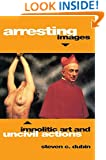 Arresting Images: Impolitic Art and Uncivil Actions