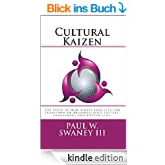 Cultural Kaizen: The story of how simple concepts can transform an organizations culture, engagement and bottom-line. (English Edition)