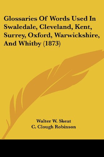 Glossaries of Words Used in Swaledale, Cleveland, Kent, Surrey, Oxford, Warwickshire, and Whitby (1873)