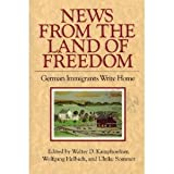 News from the Land of Freedom: German Immigrants Write Home (Documents in American Social History)
