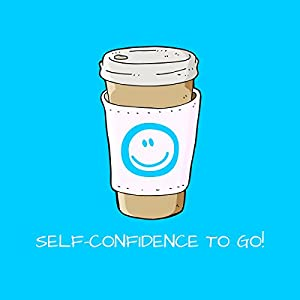 Self-Confidence To Go! Mit Mentaltraining zu mehr Selbstbewusstsein Hörbuch