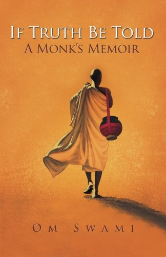 If Truth Be Told: A Monk's Memoir, by Om Swami