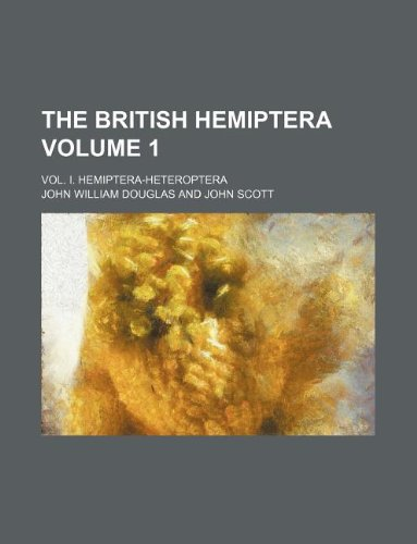The British Hemiptera Volume 1 ; Vol. I. Hemiptera-Heteroptera