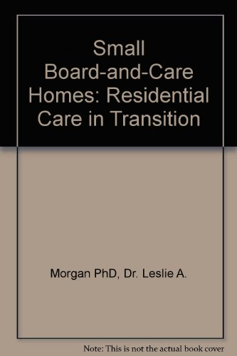 Small Board-And-Care Homes: Residential Care In Transition