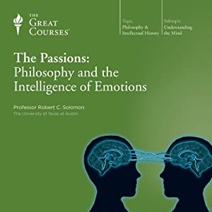 The Passions: Philosophy and the Intelligence of Emotions | [ The Great Courses]
