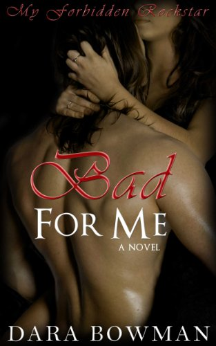 Bad For Me (My Forbidden Rockstar) by Dara Bowman