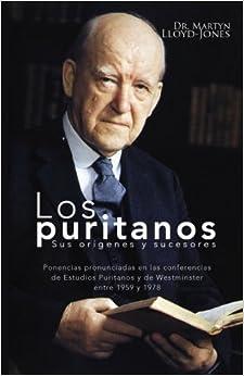 Los Puritanos: Sus Origenes y Sucesores (Puritans: Their Origins and