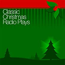 Classic Christmas Radio Plays Radio/TV Program by Campbell Playhouse, Author's Playhouse, Lux Radio Theatre,  more Narrated by Orson Welles, Lionel Barrymore, Maureen O'Hara, John Payne, Edmund Gwenn, Roddy McDowall, Ruth Hussey