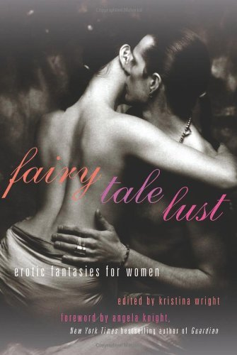 Fairy Tale Lust: Erotic Fantasies for Women by Kristina Wright