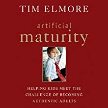 Artificial Maturity: Helping Kids Meet the Challenge of Becoming Authentic Adults (       UNABRIDGED) by Tim Elmore Narrated by Arte Johnson