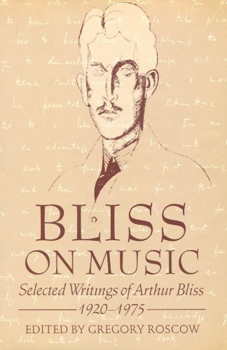 Bliss on Music: Selected Writings of Arthur Bliss, 1920-1975