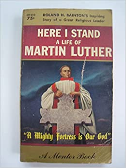 here i stand by roland h Here i stand: a life of martin luther by roland bainton get here i stand: a life  of martin luther from amazoncom view the study pack view the lesson plans.