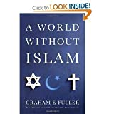 Graham E. Fuller'sa World Without Islam [Hardcover](2010)