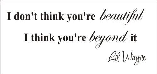I don't think you're beautiful, I think you're beyond it Vinyl wall art Inspirational quotes and saying home decor decal sticker steamss (Lil Wayne Quotes Wall Decor compare prices)