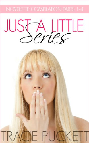 Just a Little Series (Parts 1 - 4) by Tracie Puckett