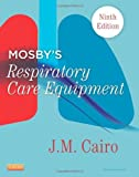 img - for By J. M. Cairo PhD RRT FAARC Mosby's Respiratory Care Equipment, 9e (9th Edition) book / textbook / text book