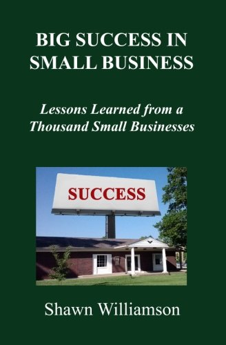 Big Success in Small Business: Lessons Learned from a Thousand Small Businesses