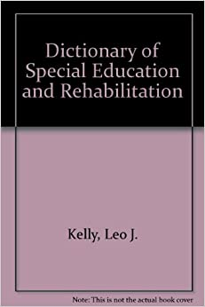 Dictionary of Special Education and Rehabilitation: Kelly. Leo J. and