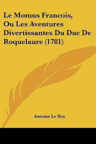 Le Momus Francois, Ou Les Aventures Divertissantes Du Duc de Roquelaure (1781)