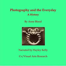 Photography and the Everyday: A History Audiobook by Anne Blood Narrated by Hayley Kelley