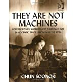 img - for [(They are Not Machines: Korean Women Workers and Their Fight for Democratic Trade Unionism in the 1970s )] [Author: Chun Soonok] [Sep-2003] book / textbook / text book