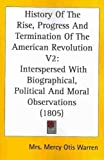 History Of The Rise, Progress And Termination Of The American Revolution: Interspersed With Biograp