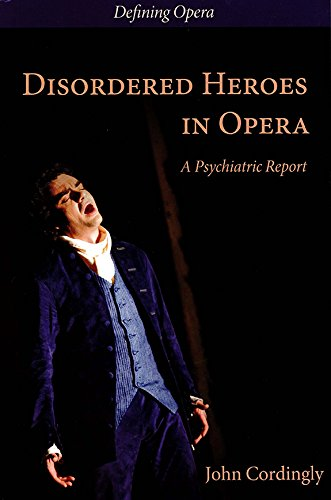 Disordered Heroes in Opera: A Psychiatric Report (Defining Opera)