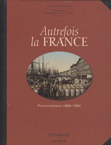 Autrefois la France : photochromes, 1889-1904
