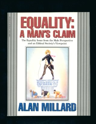 Equality: A Man's Claim : The Equality Issue from the Male Perspective, and an Ethical Society's Viewpoint