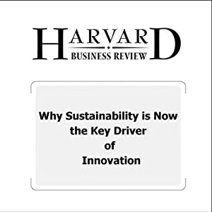 Why Sustainability is Now the Key Driver of Innovation (Harvard Business Review) Periodical
