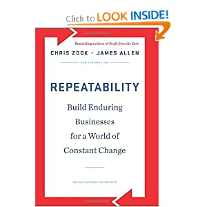 Repeatability: Build Enduring Businesses for a World of Constant Change Chris Zook and James Allen