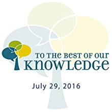 To the Best of Our Knowledge: 07-29-2016 Radio/TV Program by Jim Fleming Narrated by Jim Fleming