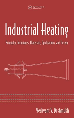 Industrial Heating: Principles, Techniques, Materials, Applications, And Design (Mechanical Engineering)