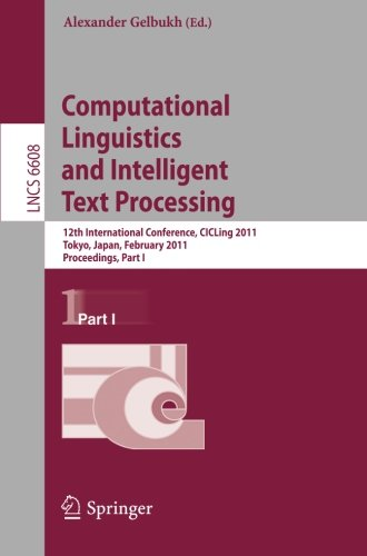 Computational Linguistics And Intelligent Text Processing: 12Th International Conference, Cicling 2011, Tokyo, Japan, February 20-26, 2011. ... Computer Science And General Issues) front-853909