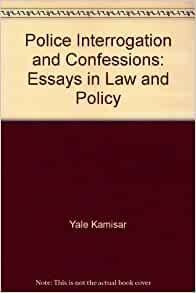 police interrogation and confessions essays in law and policy Saul m kassin john jay college of in criminal law, confession evidence is highly persuasive—yet american police interrogation—in which interrogators are.