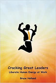 Cracking Great Leaders: Liberate Human Energy At Work