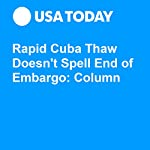 Rapid Cuba Thaw Doesn't Spell End of Embargo: Column | Todd Moss
