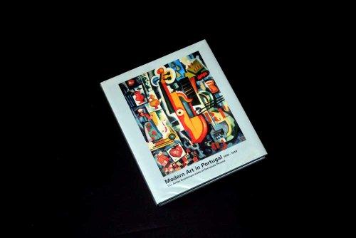 Modern Art in Portugal: 1910-1940: The Artist Contemporaries of Fernando Pessoa