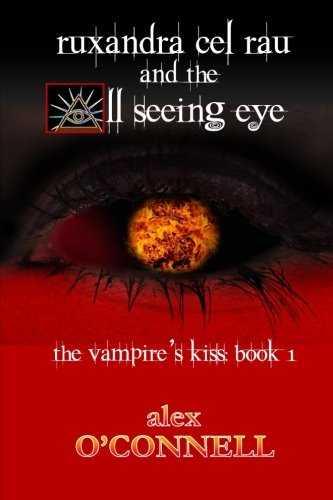 Ruxandra cel Rau and the All-Seeing Eye (The Vampire's Kiss) (Volume 1)