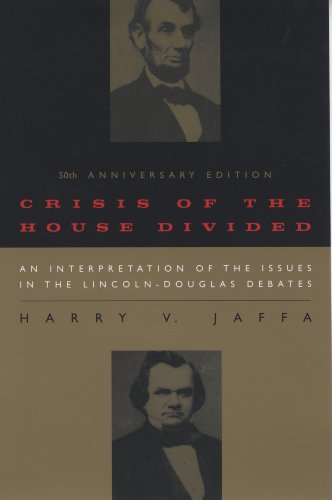 Harry V. Jaffa - Crisis of the House Divided: An Interpretation of the Issues in the Lincoln-Douglas Debates, 50th Anniversary Edition