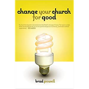 Change Your Church For Good, Revised Brad Powell